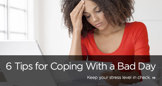 6 Tips for Coping With a Bad Day